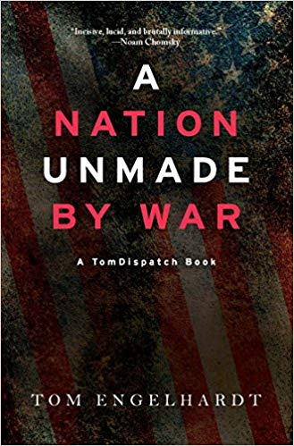 A Nation Unmade by War by Tom Engelhardt book cover